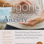 Qigong Workbook for Anxiety Powerful Energy Practices to Rebalance Your Nervous System and Free Yourself from Fear