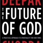 "Deepak Chopra's Ideas on ""The Future of God"" – Part 3 of 3 By Anthony R. Quintiliani, Ph.D.,Ladc"